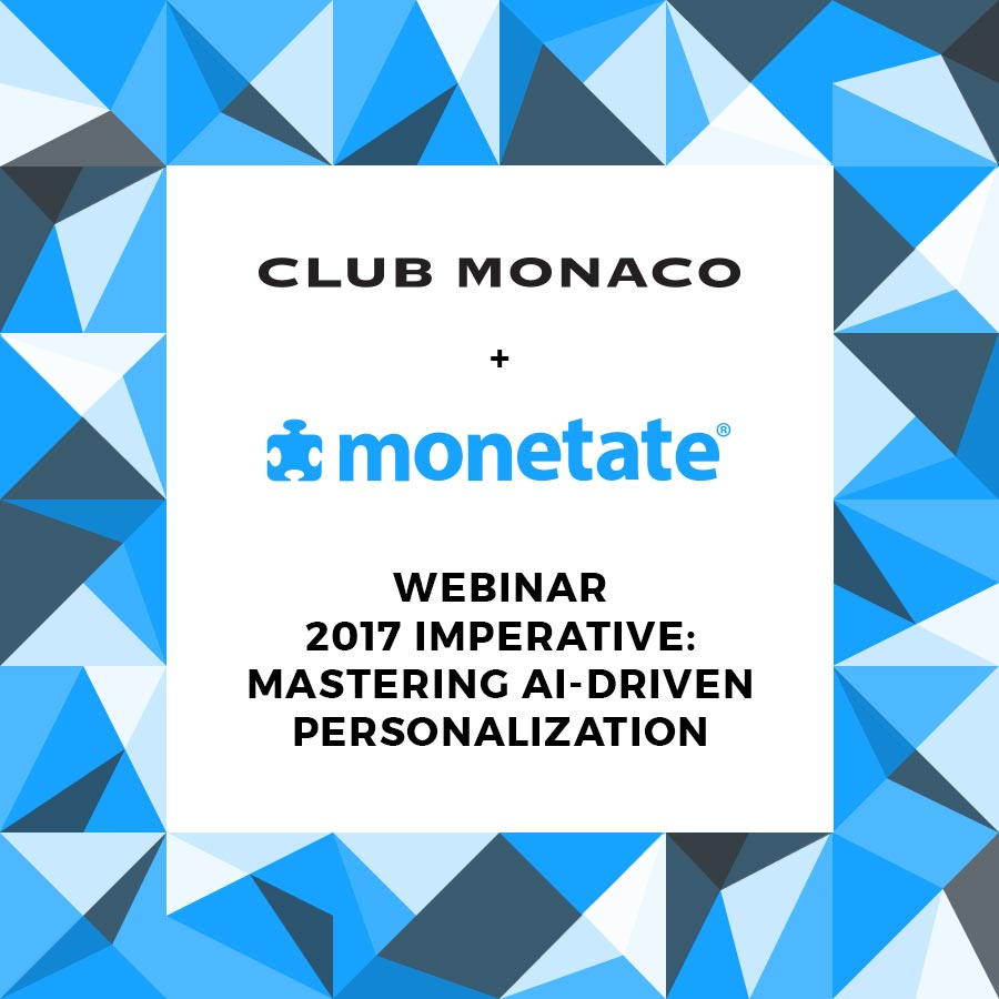 Webinar : Mastering AI-Driven Personalization : Monetate & Club Monaco